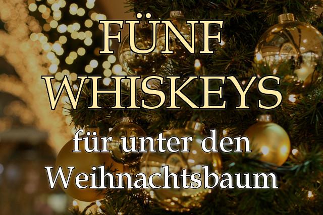Fünf Whiskeys für unter den Weihnachtsbaum