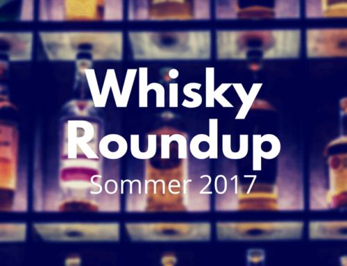Whisky RoundUp: Sommer 2017