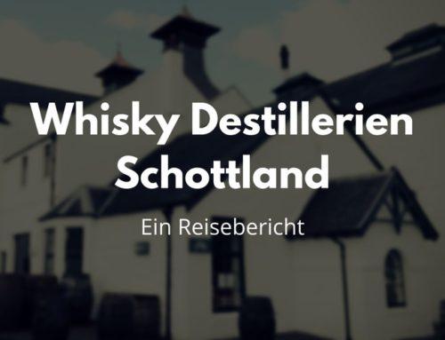 Whisky Destillerien: Wo sich ein Besuch lohnt. Ein Reisebericht von 2017